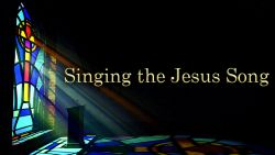 Ancient Wisdom, Today's Grace: Singing the Jesus Song