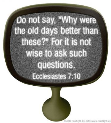 Illustration of the Bible Verse Ecclesiastes 7:10