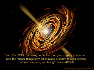 Illustration of the Bible Verse Isaiah 42:8-9