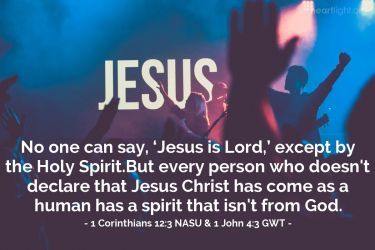 Illustration of the Bible Verse 1 Corinthians 12:3 NASU & 1 John 4:3 GWT
