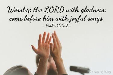 Illustration of the Bible Verse Psalm 100:2