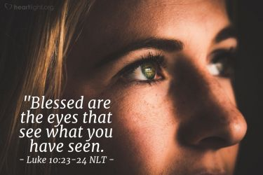 Illustration of the Bible Verse Luke 10:23-24 NLT