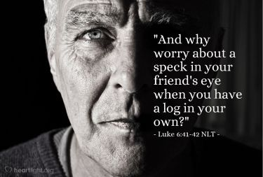Illustration of the Bible Verse Luke 6:41-42 NLT