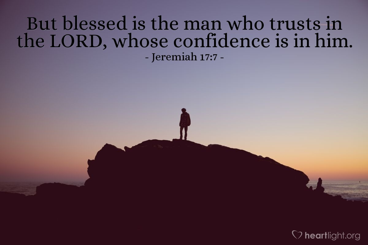 Illustration of Jeremiah 17:7 — But blessed is the man who trusts in the LORD, whose confidence is in him.