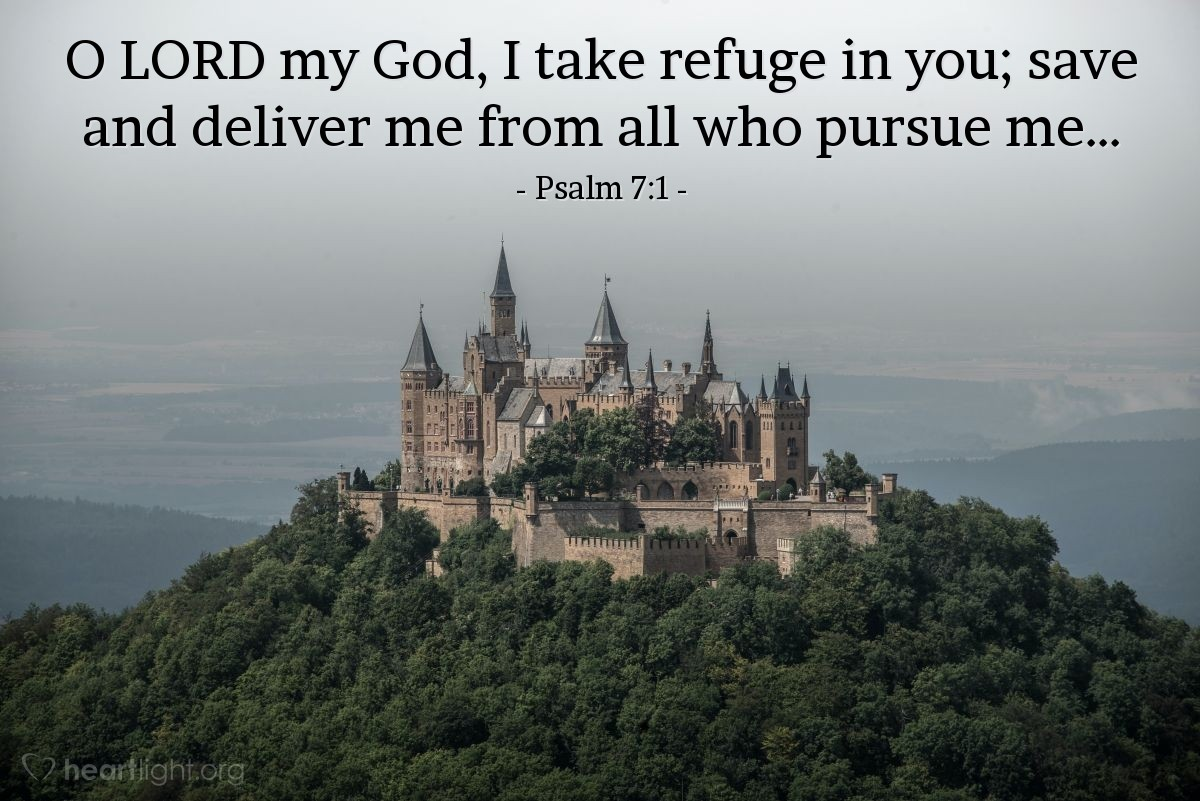 Illustration of Psalm 7:1 — O LORD my God, I take refuge in you; save and deliver me from all who pursue me...