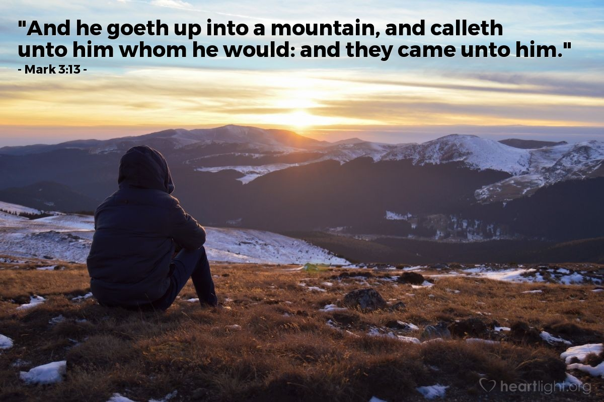 "Illustration of Mark 3:13 — ""And he goeth up into a mountain, and calleth unto him whom he would: and they came unto him."""