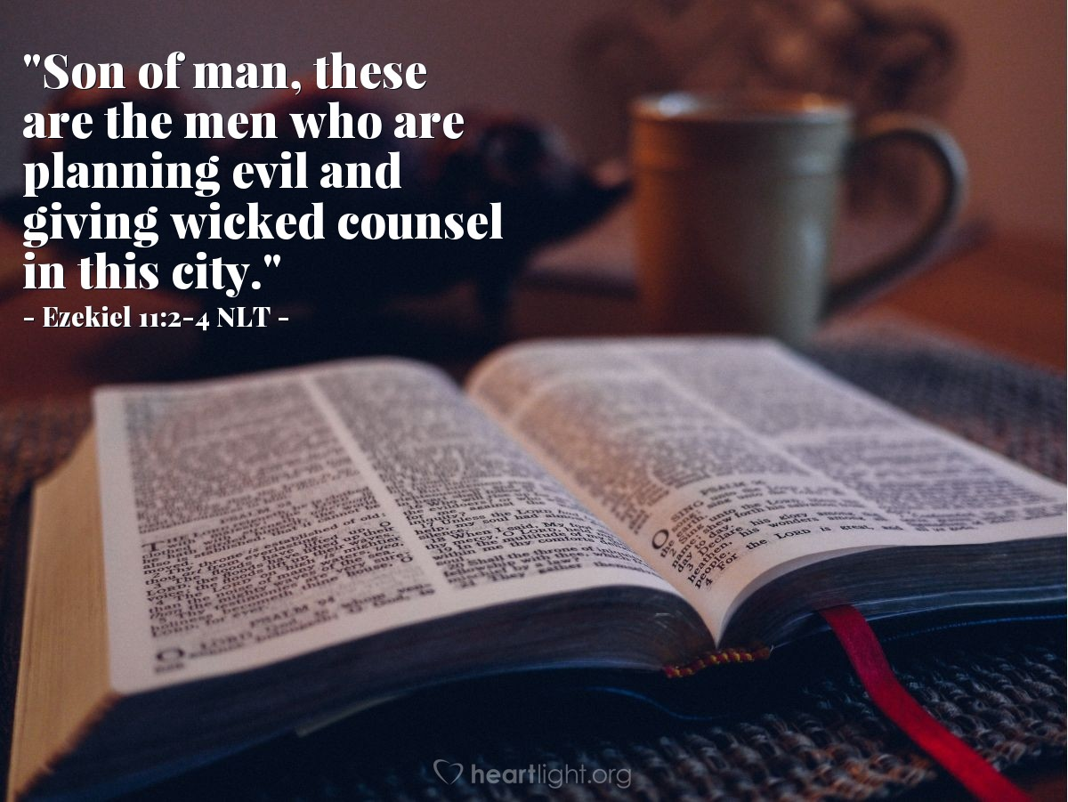 """Illustration of Ezekiel 11:2-4 NLT — """"Son of man, these are the men who are planning evil and giving wicked counsel in this city."""""""