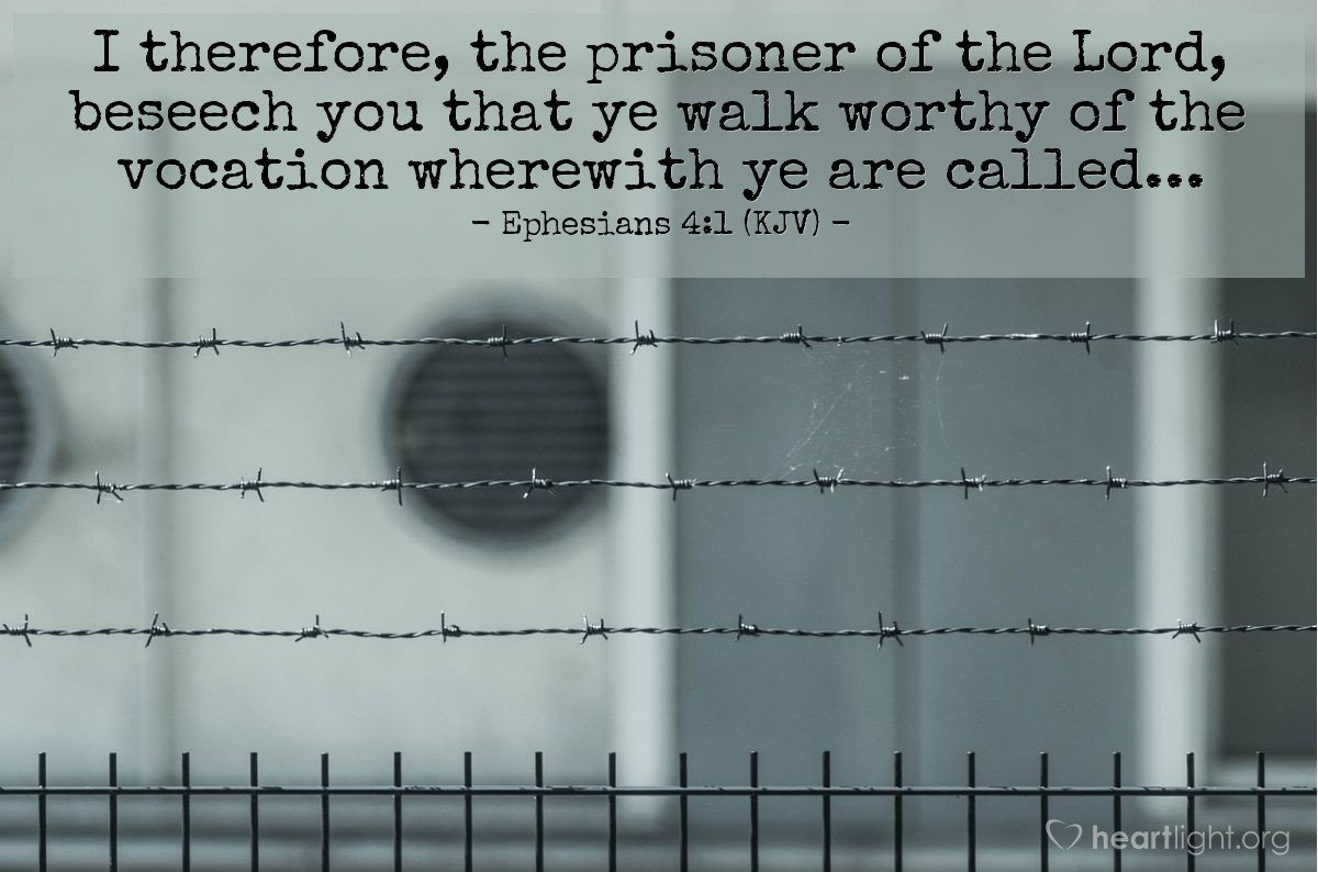 Illustration of Ephesians 4:1 (KJV) — I therefore, the prisoner of the Lord, beseech you that ye walk worthy of the vocation wherewith ye are called...