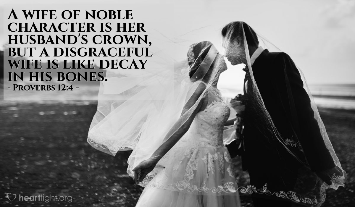 Illustration of Proverbs 12:4 — A wife of noble character is her husband's crown, but a disgraceful wife is like decay in his bones.
