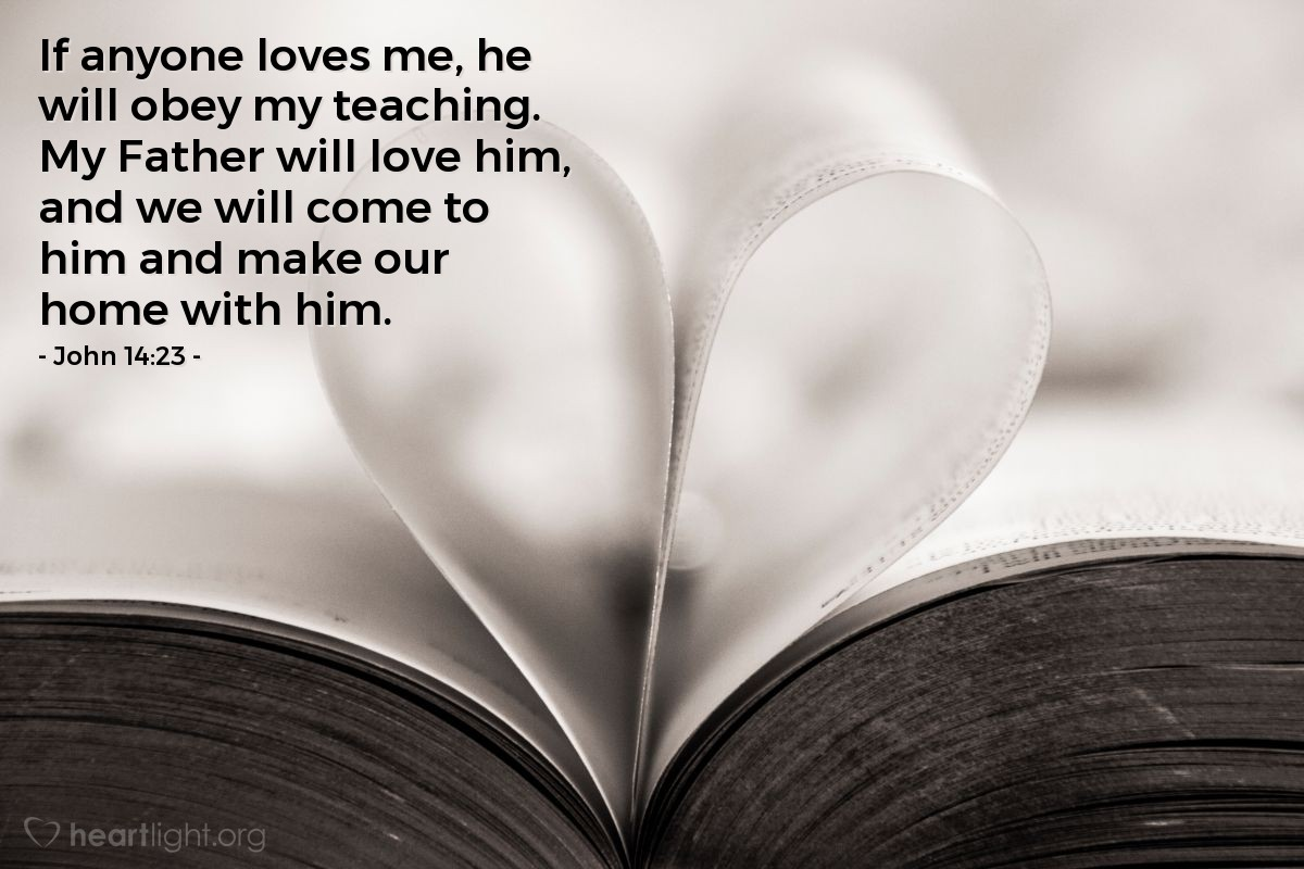 Illustration of John 14:23 — If anyone loves me, he will obey my teaching. My Father will love him, and we will come to him and make our home with him.