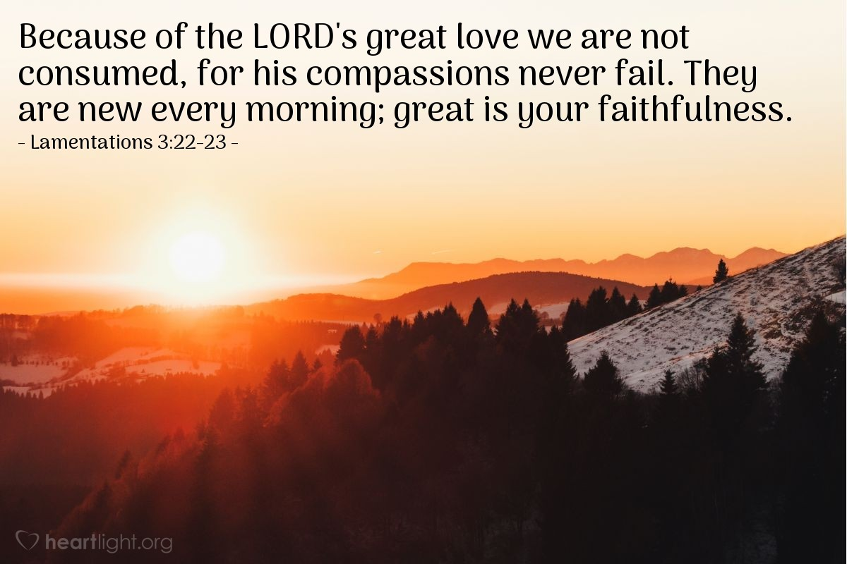 Illustration of Lamentations 3:22-23 — Because of the LORD's great love we are not consumed, for his compassions never fail. They are new every morning; great is your faithfulness.