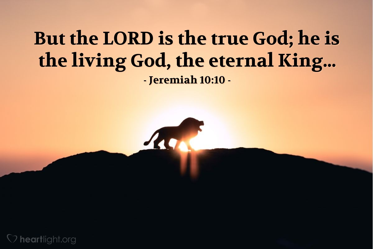 Illustration of Jeremiah 10:10 — But the LORD is the true God; he is the living God, the eternal King...