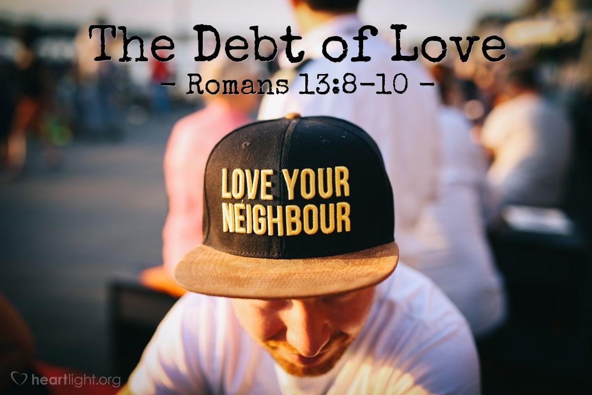 The Debt of Love — Romans 13:8-10