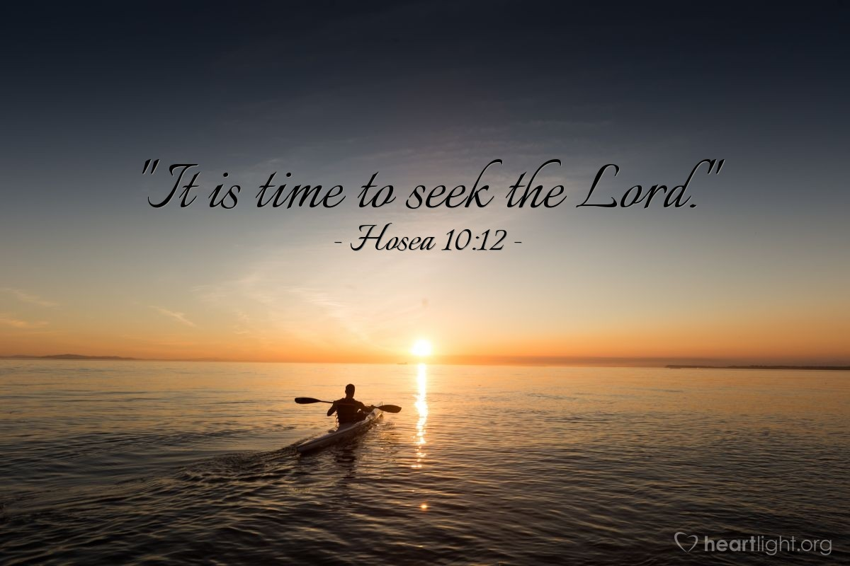 "Illustration of Hosea 10:12 — ""It is time to seek the Lord."""