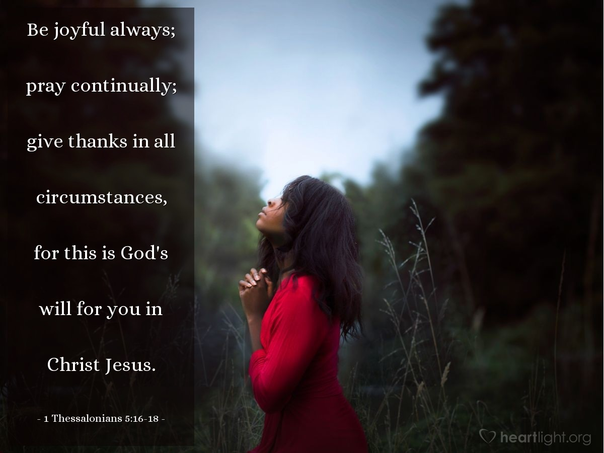 Illustration of 1 Thessalonians 5:16-18 — Be joyful always; pray continually; give thanks in all circumstances, for this is God's will for you in Christ Jesus.