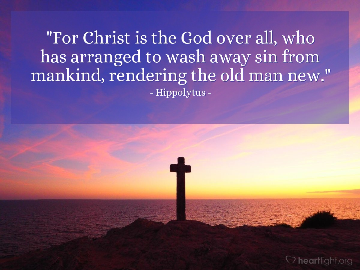 """Illustration of Hippolytus — """"For Christ is the God over all, who has arranged to wash away sin from mankind, rendering the old man new."""""""