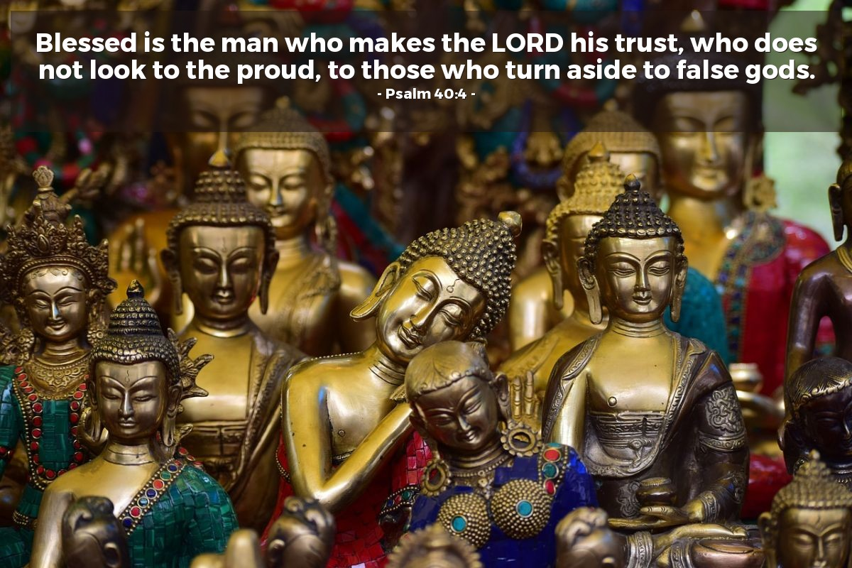 Illustration of Psalm 40:4 — Blessed is the man who makes the LORD his trust, who does not look to the proud, to those who turn aside to false gods.