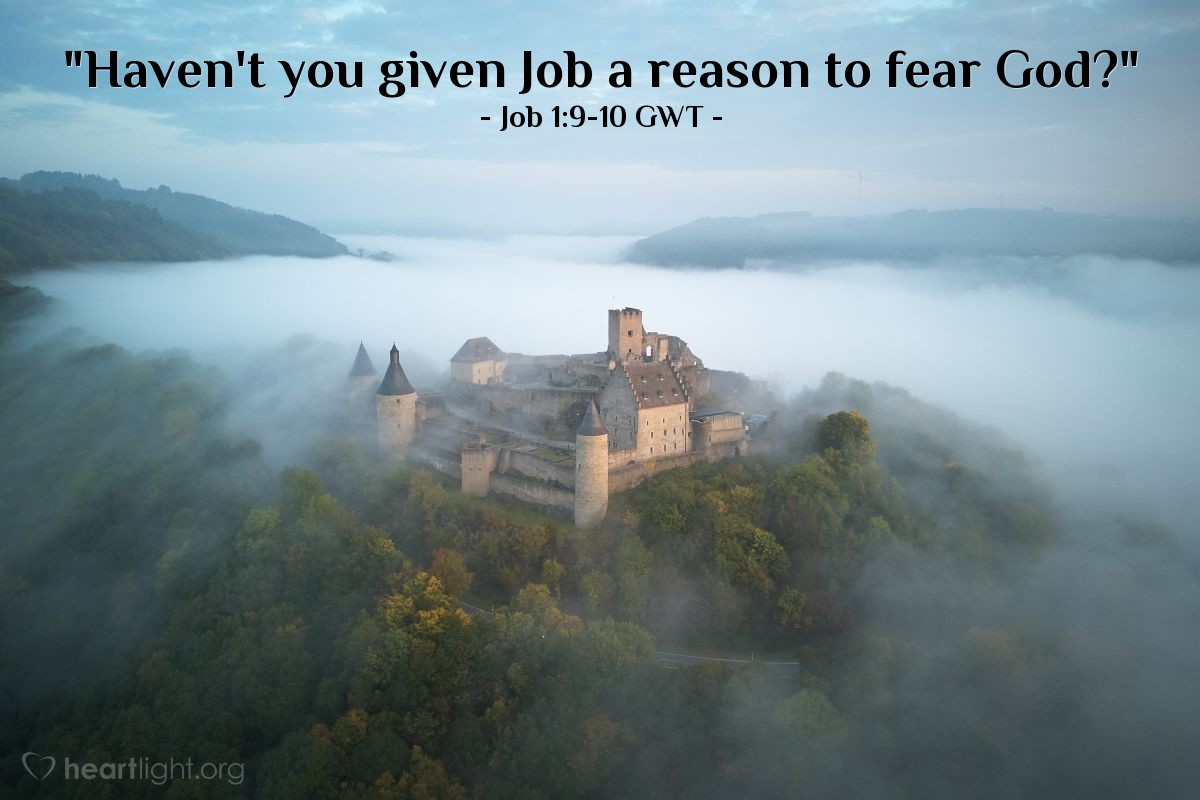 """Illustration of Job 1:9-10 GWT — Satan answered the Lord, """"Haven't you given Job a reason to fear God? Haven't you put a protective fence around him, his home, and everything he has? You have blessed everything he does. His cattle have spread out over the land."""""""