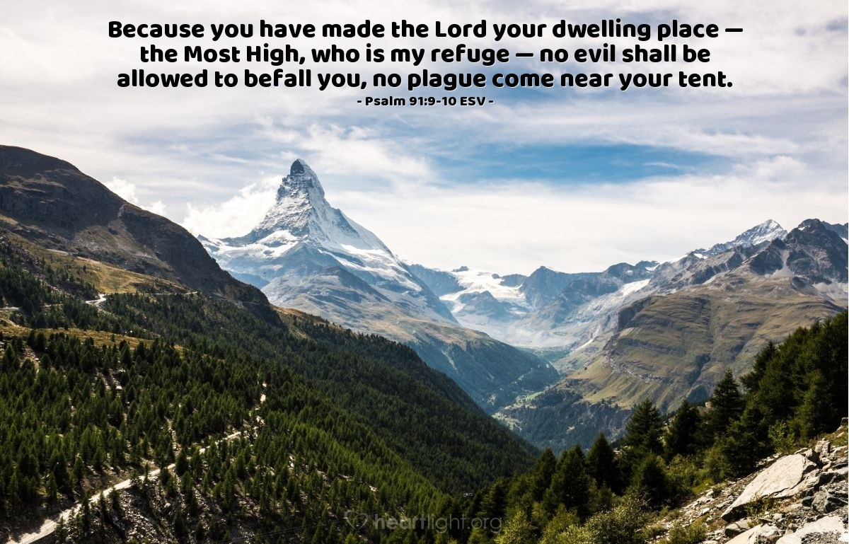 Illustration of Psalm 91:9-10 ESV — Because you have made the Lord your dwelling place — the Most High, who is my refuge — no evil shall be allowed to befall you, no plague come near your tent.