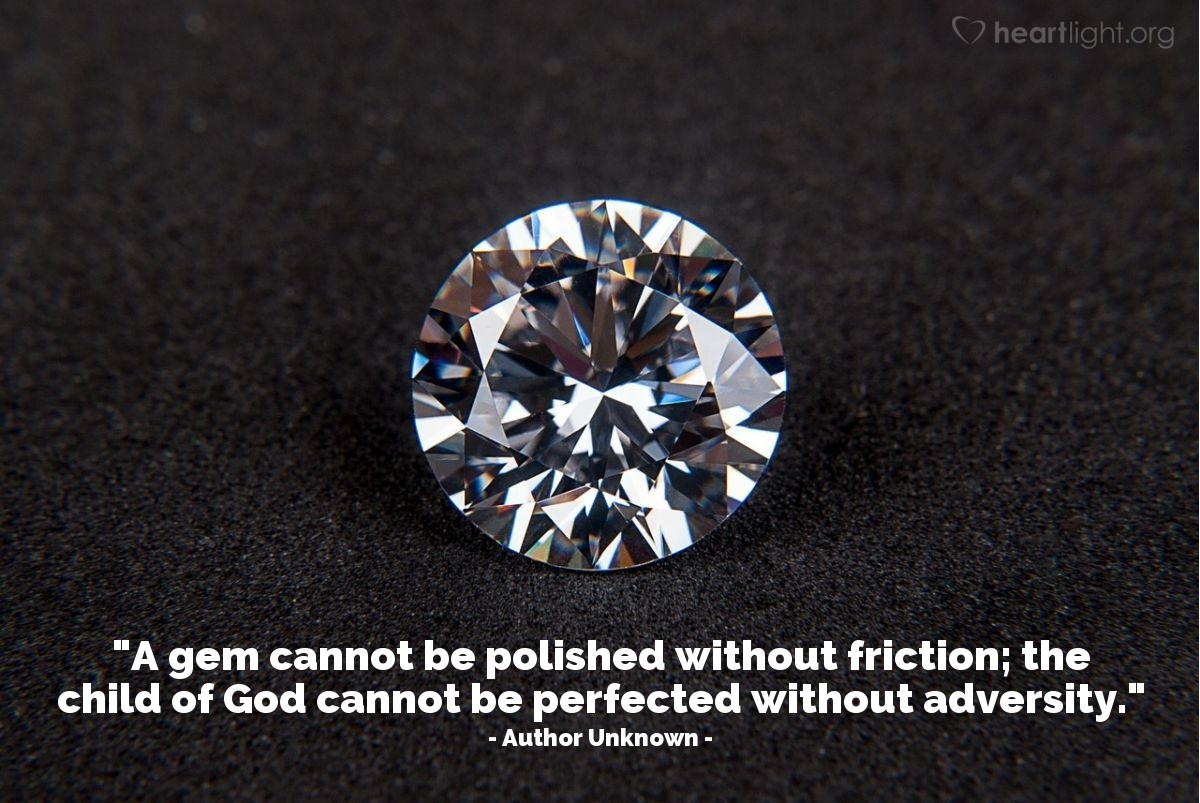 """Illustration of Author Unknown — """"A gem cannot be polished without friction; the child of God cannot be perfected without adversity."""""""