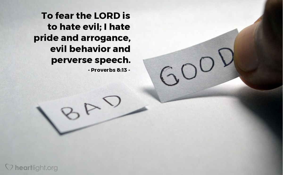 Illustration of Proverbs 8:13 — To fear the LORD is to hate evil; I hate pride and arrogance, evil behavior and perverse speech.