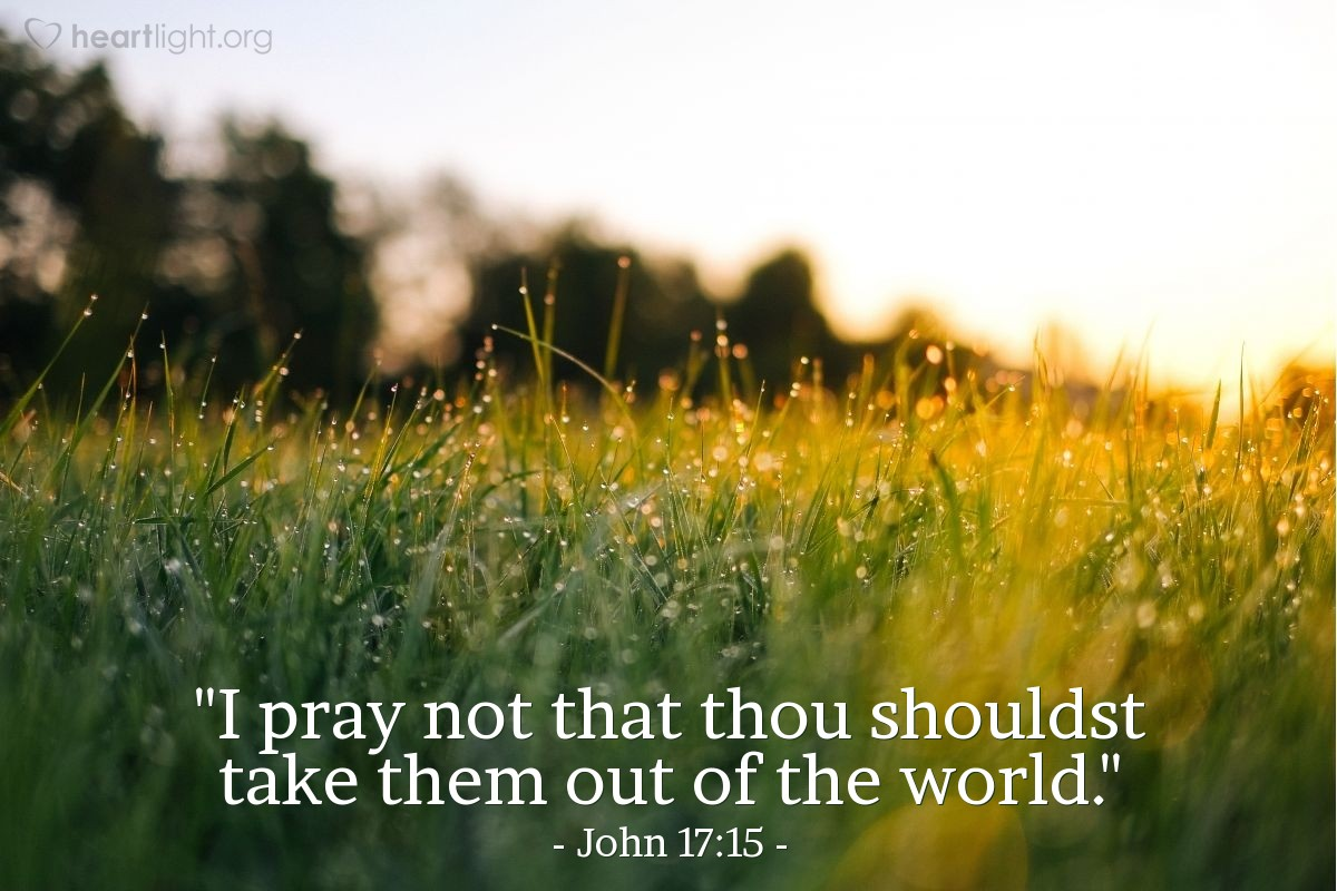"Illustration of John 17:15 — ""I pray not that thou shouldst take them out of the world."""