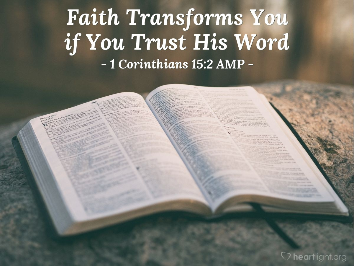 Illustration of 1 Corinthians 15:2 AMP — By this faith you are saved [reborn from above—spiritually transformed, renewed, and set apart for His purpose], if you hold firmly to the word which I preached to you, unless you believed in vain [just superficially and without complete commitment].