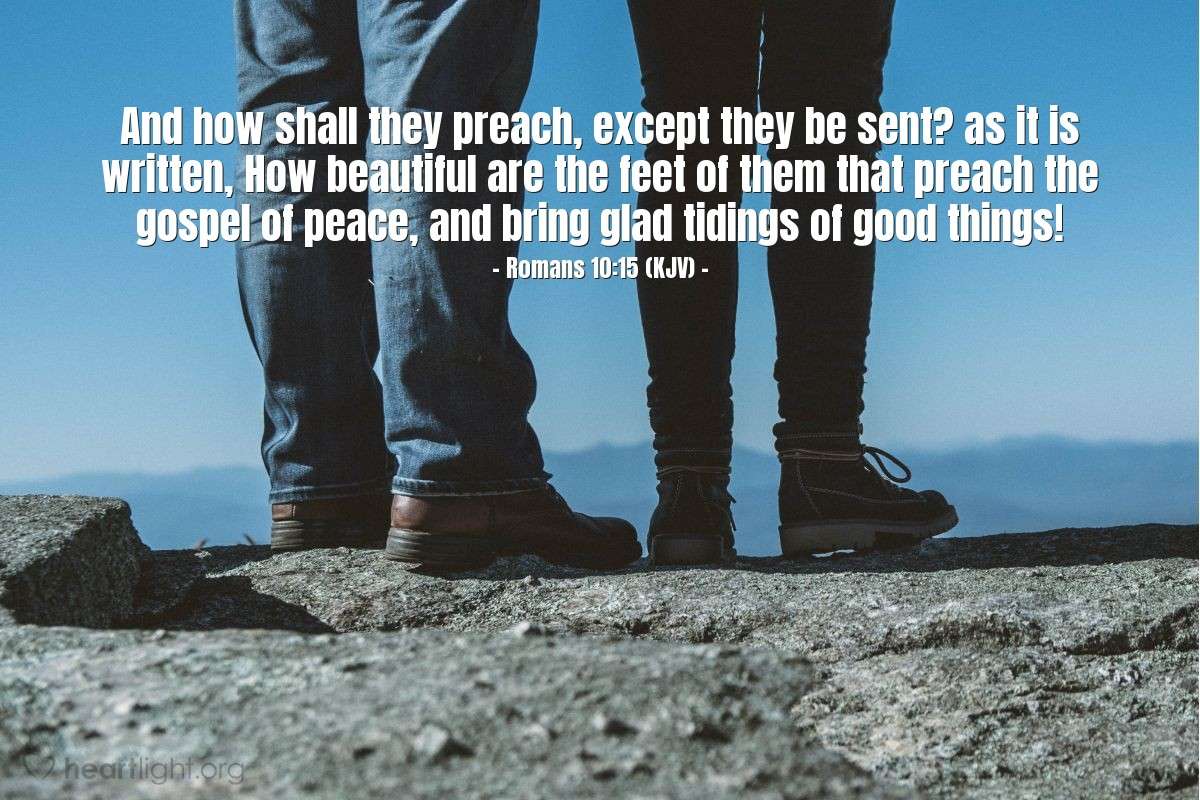 Illustration of Romans 10:15 (KJV) — And how shall they preach, except they be sent? as it is written, How beautiful are the feet of them that preach the gospel of peace, and bring glad tidings of good things!