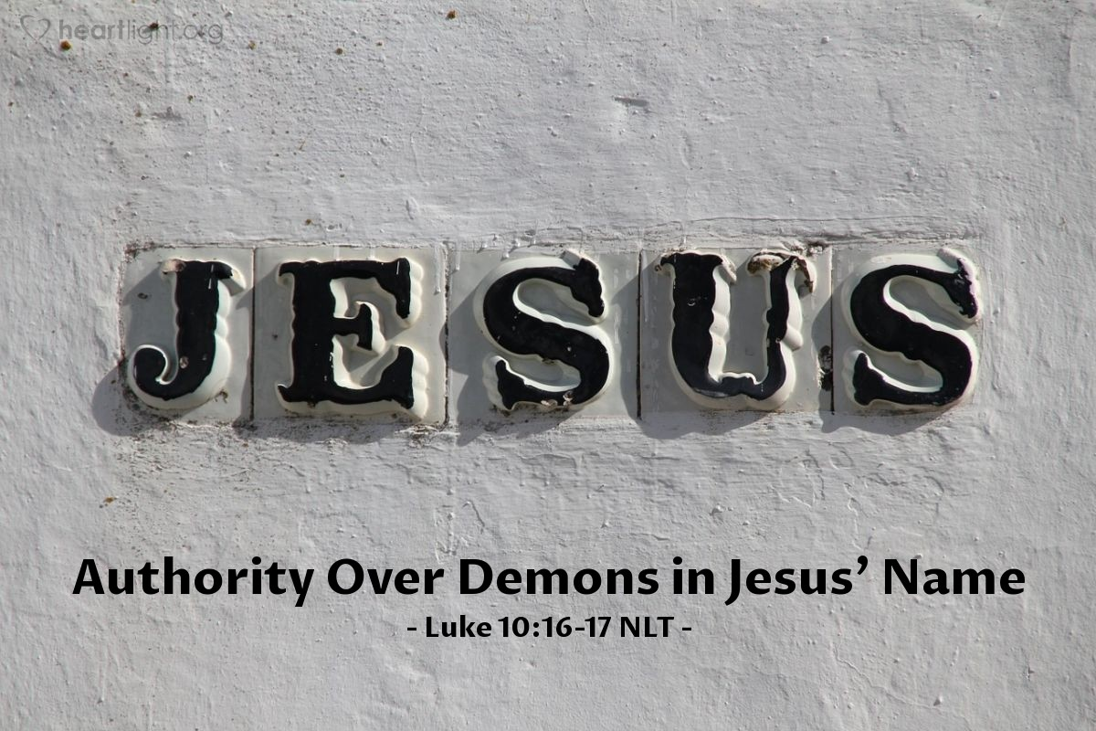 """Illustration of Luke 10:16-17 NLT — Then [Jesus] said to the disciples, """"Anyone who accepts your message is also accepting me. And anyone who rejects you is rejecting me. And anyone who rejects me is rejecting God, who sent me."""" When the seventy-two disciples returned, they joyfully reported to him, """"Lord, even the demons obey us when we use your name!"""""""
