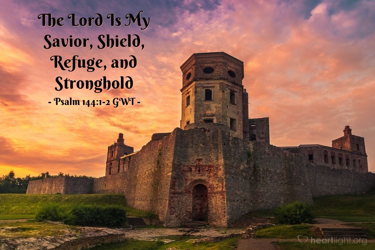 Illustration of Psalm 144:1-2 GWT — Thank the Lord, my rock, who trained my hands to fight and my fingers to do battle, my merciful one, my fortress, my stronghold, and my savior, my shield, the one in whom I take refuge, and the one who brings people under my authority.