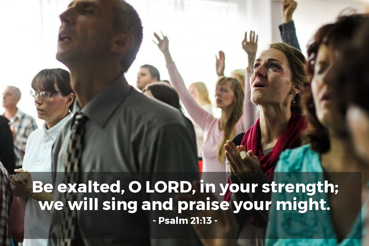 Illustration of Psalm 21:13 — Be exalted, O LORD, in your strength; we will sing and praise your might.