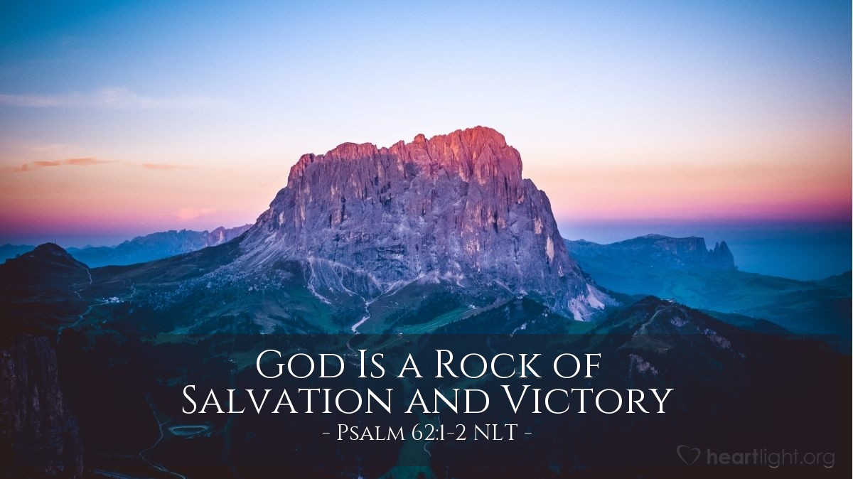 Illustration of Psalm 62:1-2 NLT — I wait quietly before God, for my victory comes from him. He alone is my rock and my salvation, my fortress where I will never be shaken.
