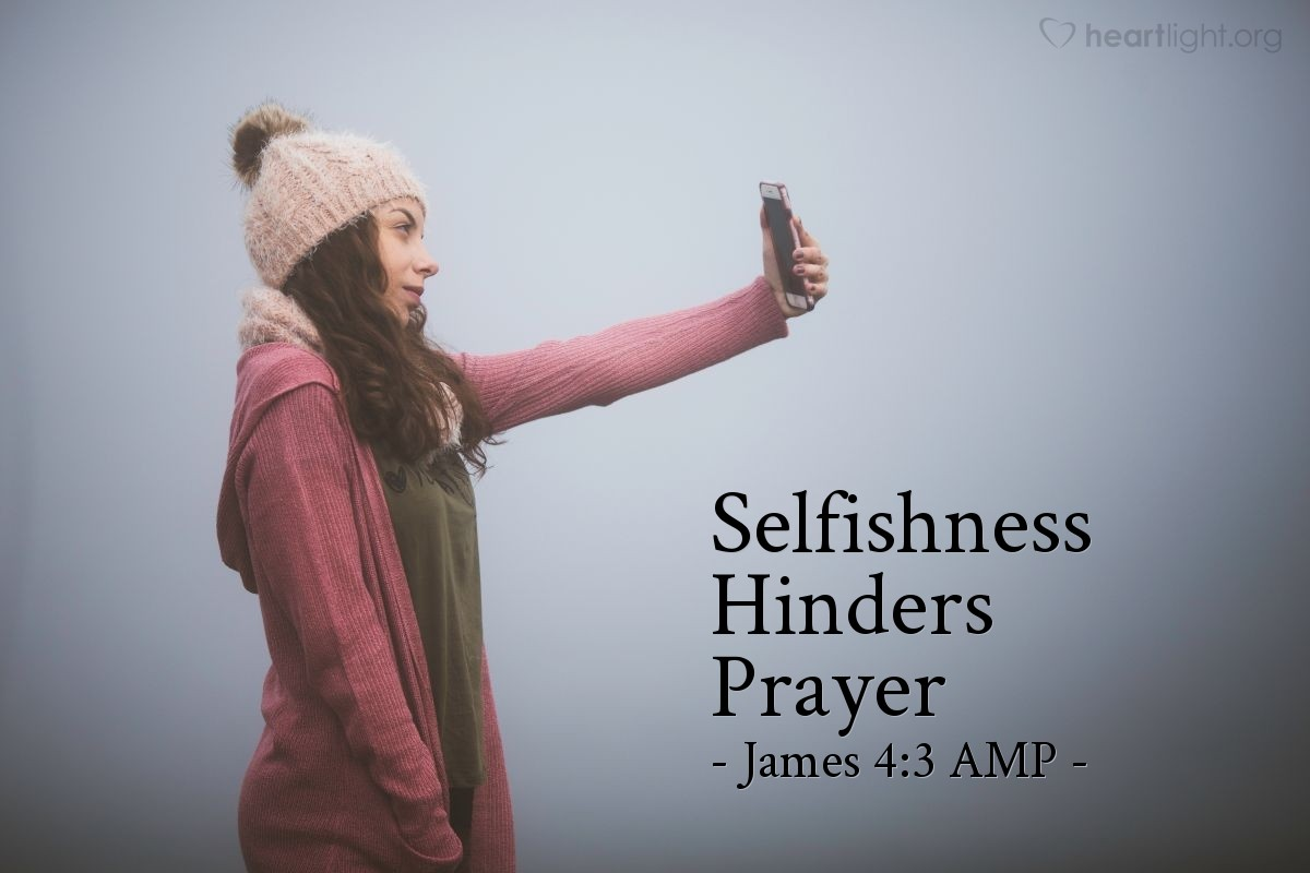 Illustration of James 4:3 AMP — You ask [God for something] and do not receive it, because you ask with wrong motives [out of selfishness or with an unrighteous agenda], so that [when you get what you want] you may spend it on your [hedonistic] desires.