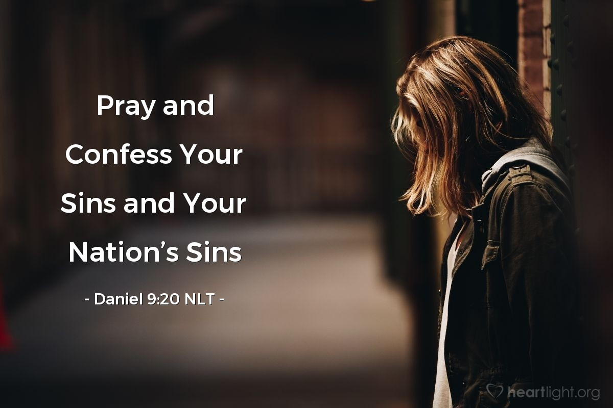 Illustration of Daniel 9:20 NLT — I went on praying and confessing my sin and the sin of my people, pleading with the Lord my God for Jerusalem, his holy mountain.