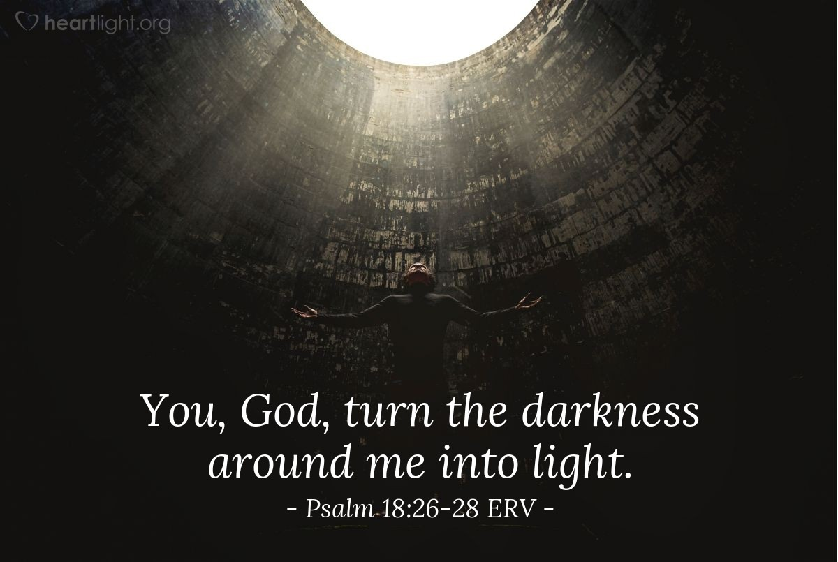 Illustration of Psalm 18:26-28 ERV — [Lord,] You never do wrong to those who have done no wrong. But you outsmart the wicked, no matter how clever they are. You help those who are humble, but you humiliate the proud. Lord, you provide the flame for my lamp. You, God, turn the darkness around me into light.