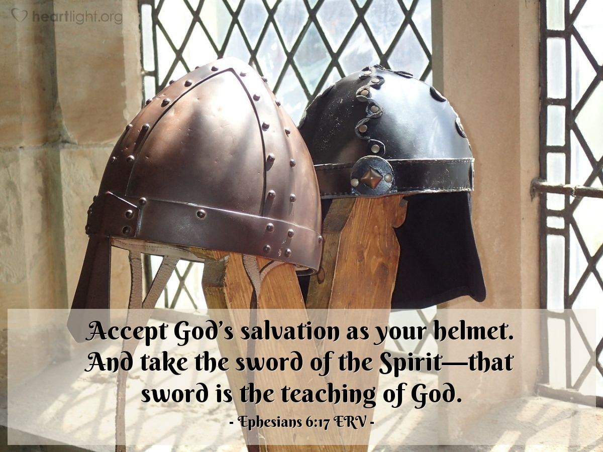 Illustration of Ephesians 6:17 ERV — Accept God's salvation as your helmet. And take the sword of the Spirit—that sword is the teaching of God.