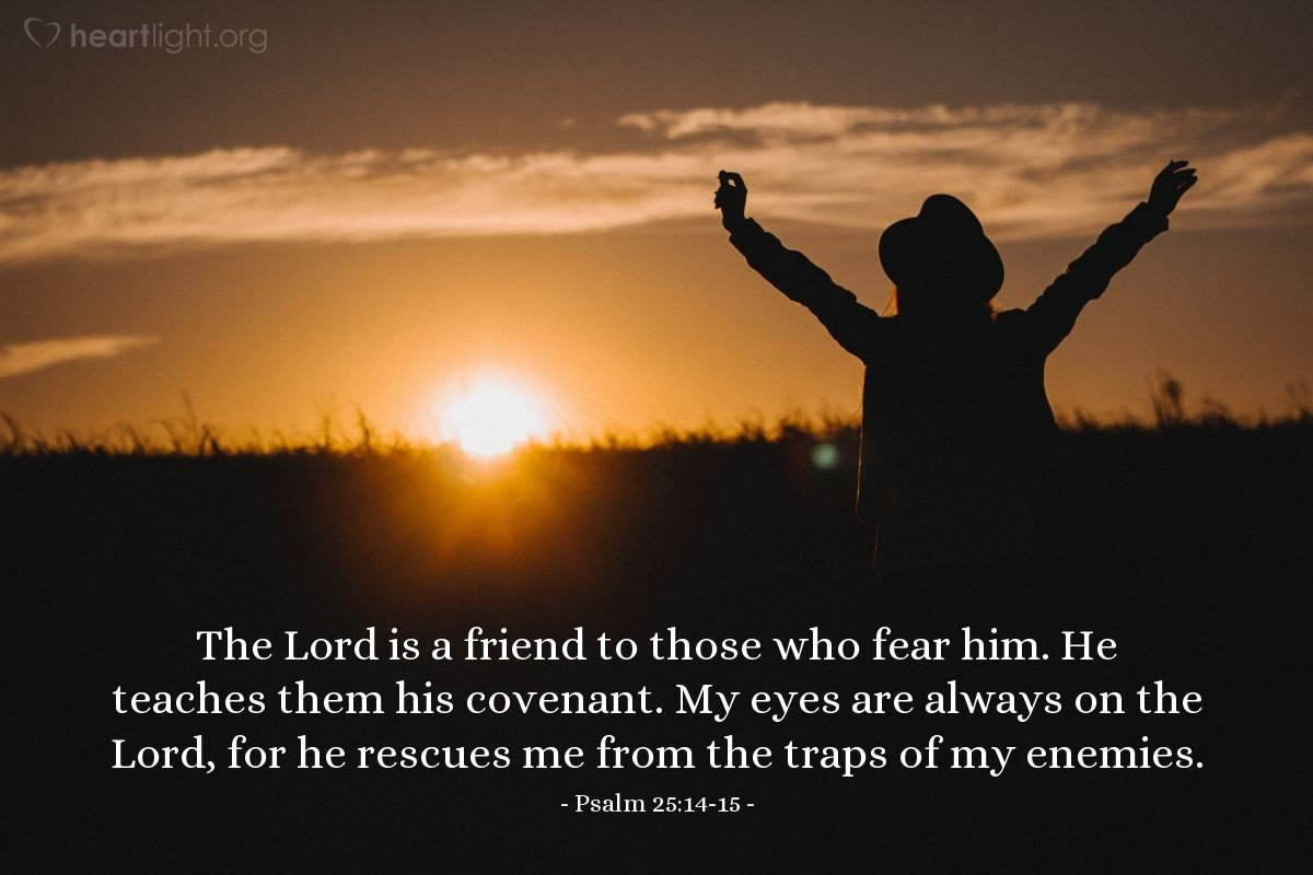 Illustration of Psalm 25:14-15 — The Lord is a friend to those who fear him.  He teaches them his covenant.  My eyes are always on the Lord, for he rescues me from the traps of my enemies.