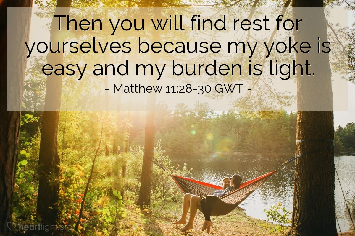 Illustration of Matthew 11:28-30 GWT — Come to me, all who are tired from carrying heavy loads, and I will give you rest.  Place my yoke over your shoulders, and learn from me, because I am gentle and humble. Then you will find rest for yourselves because my yoke is easy and my burden is light.