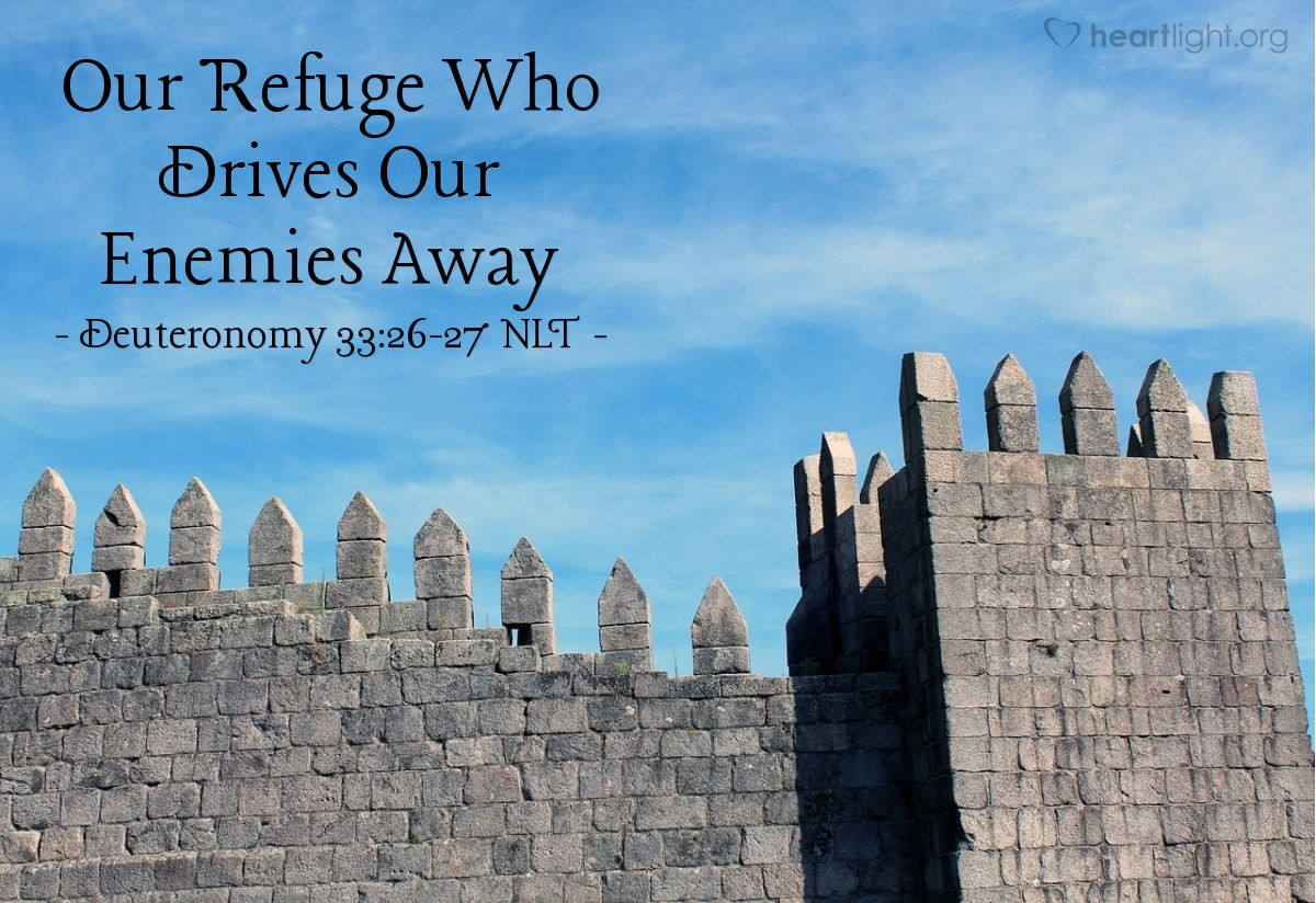 Our Refuge Who Drives Our Enemies Away' — Deuteronomy 33:26-27 NLT