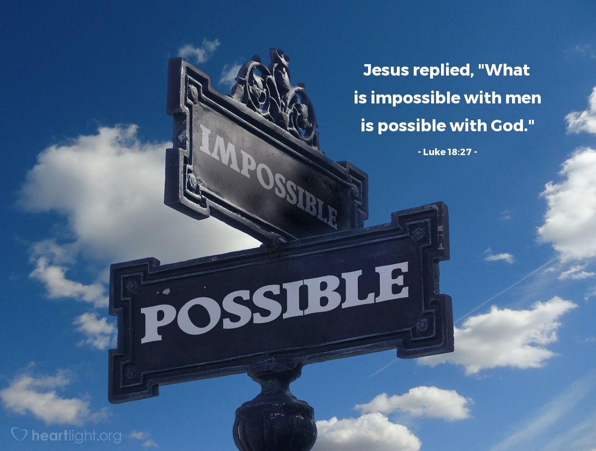 """Illustration of Luke 18:27 — Jesus replied, """"What is impossible with men is possible with God."""""""