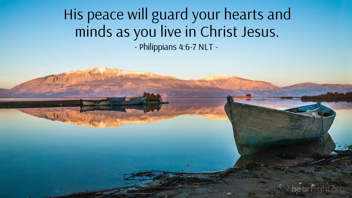 Illustration of Philippians 4:6-7 NLT — Don't worry about anything; instead, pray about everything. Tell God what you need, and thank him for all he has done. Then you will experience God's peace, which exceeds anything we can understand. His peace will guard your hearts and minds as you live in Christ Jesus.