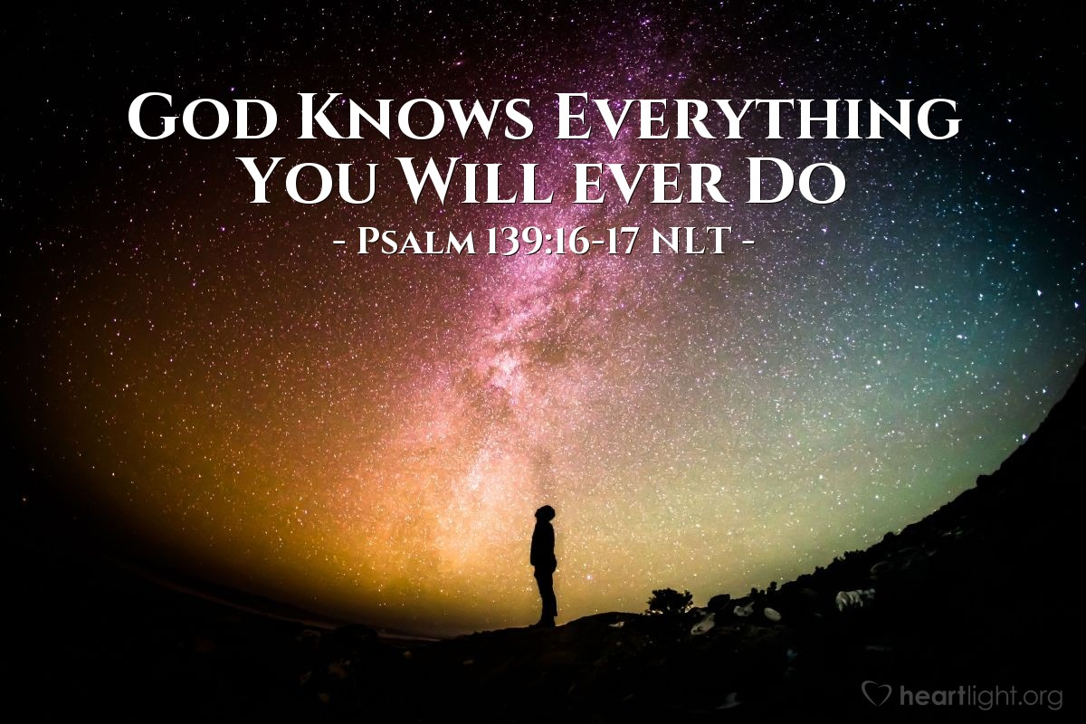 God Knows Everything You Will Ever Do Psalm 139 16 17