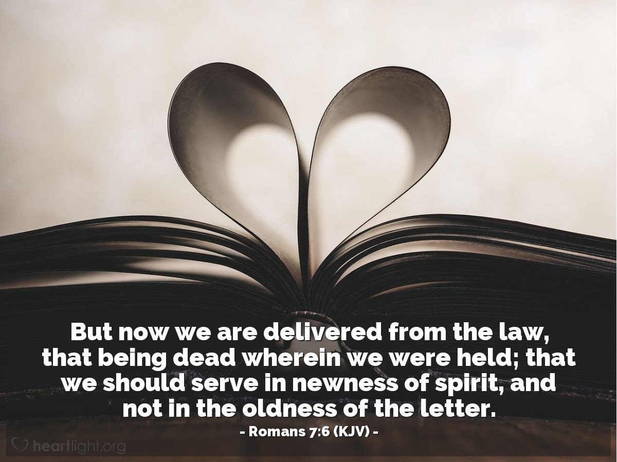 Illustration of Romans 7:6 (KJV) — But now we are delivered from the law, that being dead wherein we were held; that we should serve in newness of spirit, and not in the oldness of the letter.