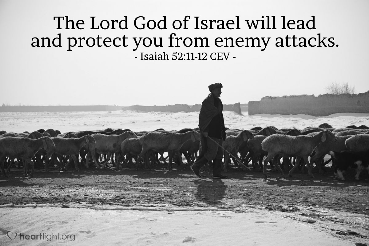 Illustration of Isaiah 52:11-12 CEV — Leave the city of Babylon!  Don't touch anything filthy.  Wash yourselves. Be ready to carry back everything sacred that belongs to the Lord.  You won't need to run.  No one is chasing you.  The Lord God of Israel will lead and protect you from enemy attacks.