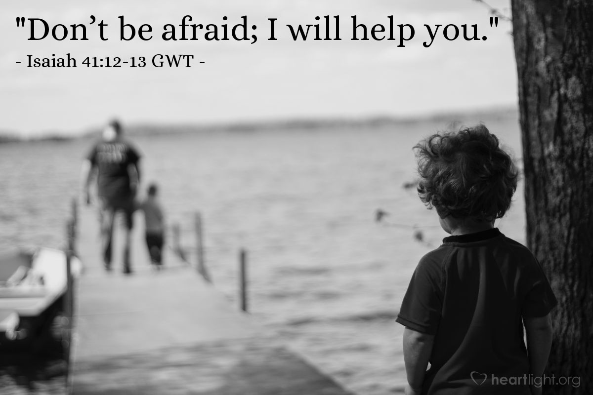 """Illustration of Isaiah 41:12-13 GWT — You will search for your enemies, but you will not find them. Those who are at war with you will be reduced to nothing and no longer exist. I, the Lord your God, hold your right hand and say to you, """"Don't be afraid; I will help you."""""""