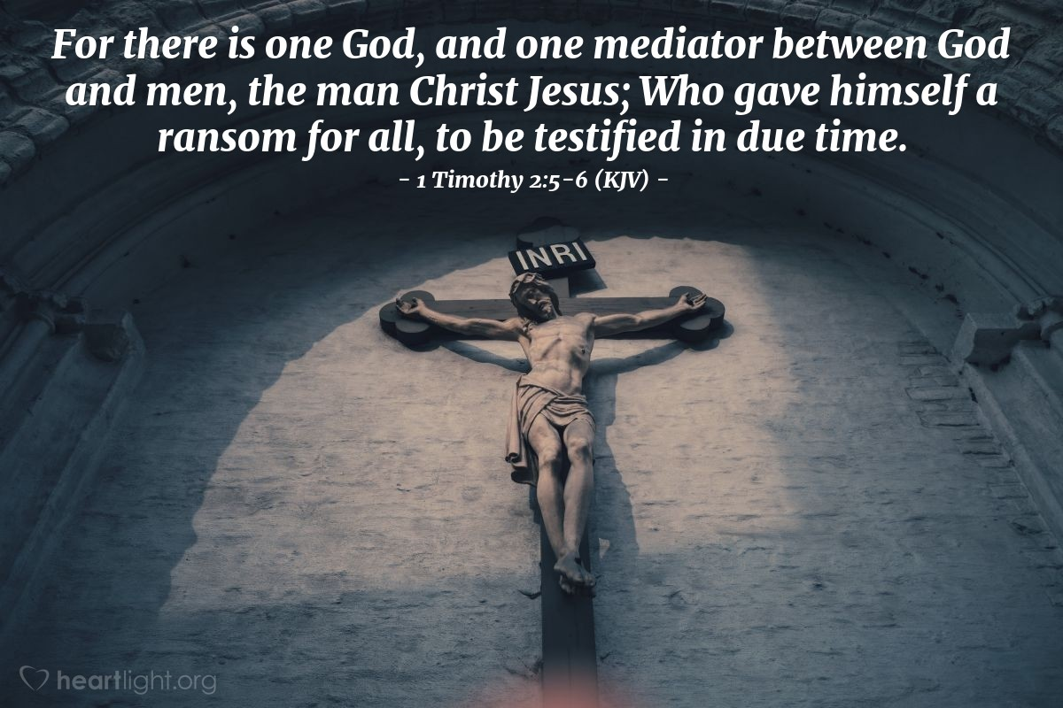 Illustration of 1 Timothy 2:5-6 (KJV) — For there is one God, and one mediator between God and men, the man Christ Jesus; Who gave himself a ransom for all, to be testified in due time.