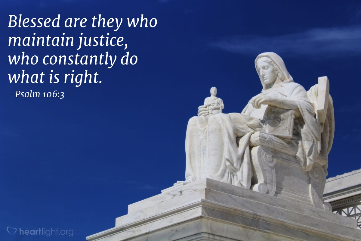 Illustration of Psalm 106:3 — Blessed are they who maintain justice, who constantly do what is right.