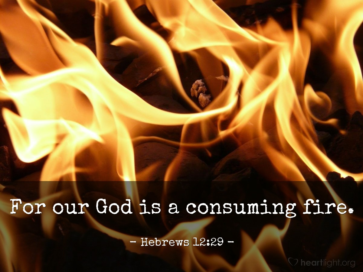 Illustration of Hebrews 12:29 — For our God is a consuming fire.