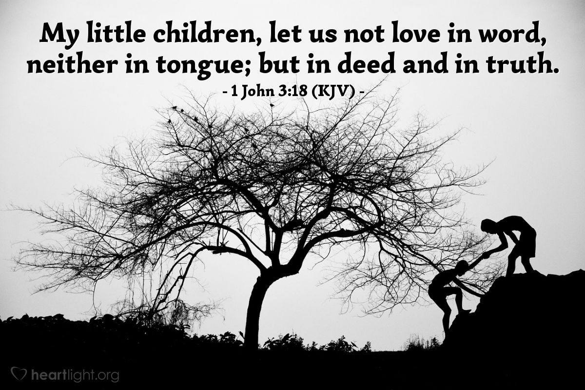 Illustration of 1 John 3:18 (KJV) — My little children, let us not love in word, neither in tongue; but in deed and in truth.