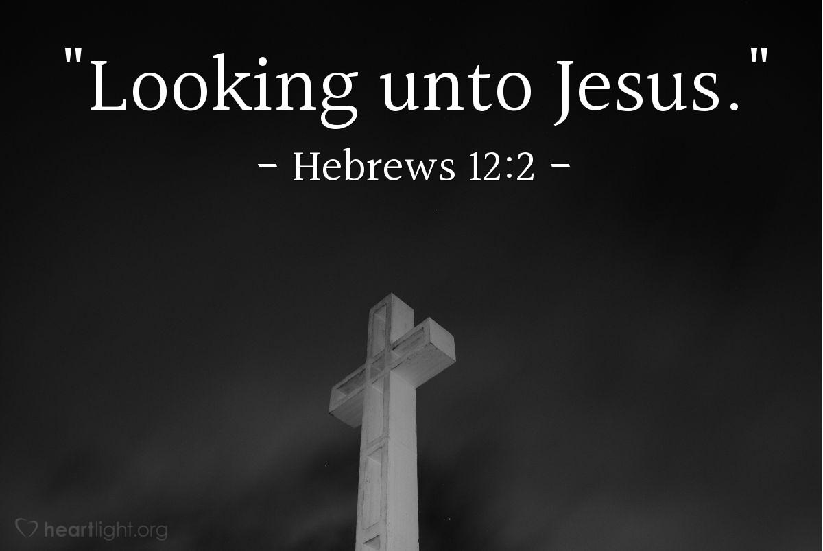 """Illustration of Hebrews 12:2 — """"Looking unto Jesus."""""""